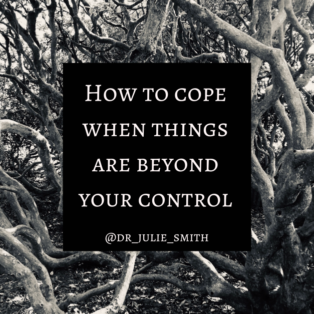 How to cope when things are beyond your control