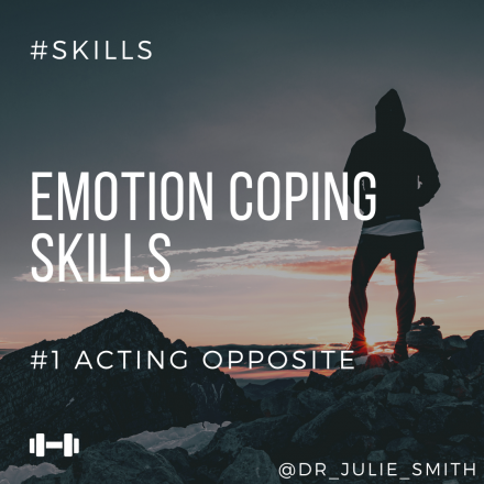 Emotion Coping Skills: #1 Acting Opposite