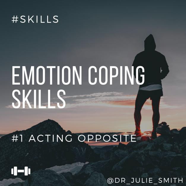 Emotion Coping Skills: #1 Acting Opposite