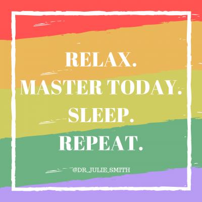 Master today. Sleep. Repeat.