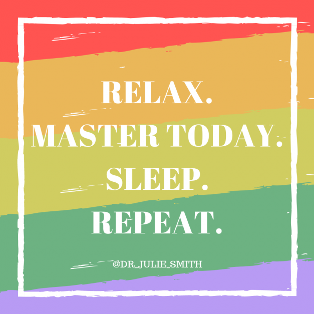 Master today. Sleep. Repeat.